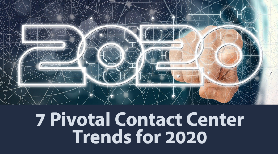 7 Pivotal Contact Center Trends for 2020