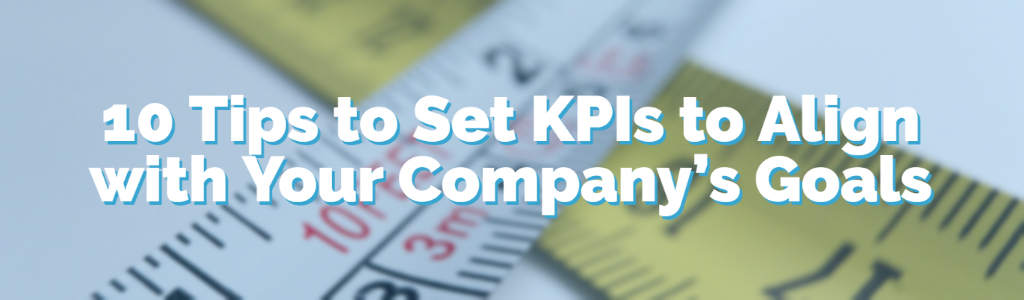 10 Tips to Set KPIs to Align with Your Company's Goals